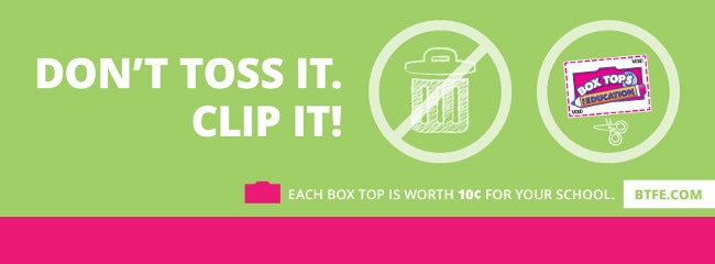 Don't Toss It.  Clip It!  Each Box Top is worth 10 cents for your school.  BTFE.COM