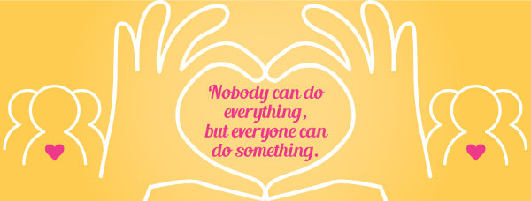 Nobody can do everything but everyone can do something